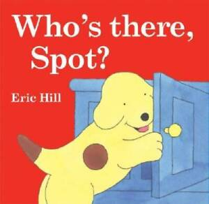 Who's There, Spot? - Hardcover By Hill, Eric - GOOD