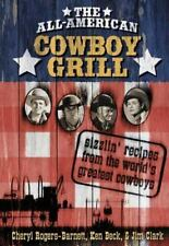 The All-American Cowboy Grill: Sizzlin' Recipes from the World's Greatest