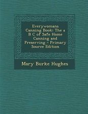 NEW Everywomans Canning Book: The a B C of Safe Home Canning and Preserving