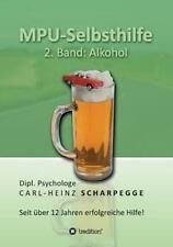 Mpu-Selbsthilfe, Alkohol by Carl-Heinz Scharpegge (2013, Paperback)