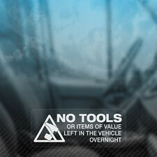 3x NO TOOLS ITEMS OF VALUE LEFT OVERNIGHT Security Car,Van,Window Decal Stickers