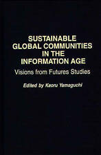 Sustainable Global Communities in the Information Age: Visions from Futures Stud