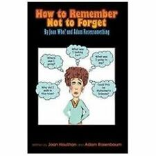 How to Remember Not to Forget : By Joan Who? and Adam Rosensomething by Joan...