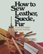 How to Sew Leather, Suede, Fur by Margaret B. Krohn and Phyllis W. Schwebke...