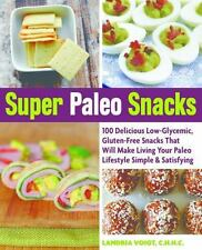 Super Paleo Snacks : 100 Delicious Gluten-Free Snacks That Will Make Living Your