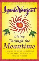 Living Through the Meantime : Learning to Break the Patterns of the Past and...