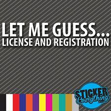 LET ME GUESS LICENSE AND REGISTRATION VINYL DECAL STICKER COPS CAR JDM FUNNY VW
