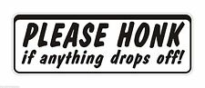 Bumper Sticker Please Honk if anything drops off funny Decal Graphic Vinyl Label