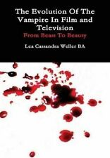 NEW The Evolution Of The Vampire In Film and Television  From Beast To Beauty