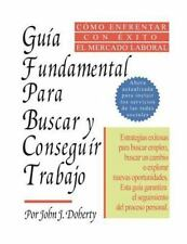El Gu�a Fundamental para Buscar y Conseguir Trabajo by John J. Doherty (2013,...