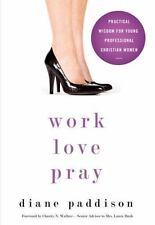 NEW Work, Love, Pray:Practical Wisdom for Professional Christian Women FREE SHIP