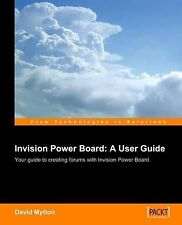 Invision Power Board 2: A User Guide: Configure, manage and maintain a copy of I