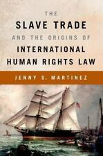 The Slave Trade and the Origins of International Human Rights Law by Jenny S....