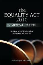 The Equality Act 2010 in Mental Health: A Guide to Implementation and Issues for Practice by Jessica Kingsley Publishers (Paperback, 2012)