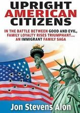 Immigrants: Upright American Citizens : In the Battle Between Good and Evil,...