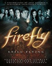 Firefly: Still Flying: A Celebration of Joss Whedon's Acclaimed Tv Series: Used