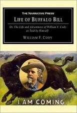 The Life of Buffalo Bill : Or, the Life and Adventures of William F. Cody by ...