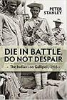 Die in Battle  Do not Despair: The Indians on Gallipol by Peter Stanley New Book