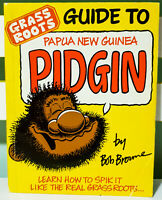 Grass Roots Guide to Papua New Guinea Pidgin! Language Book by Bob Browne!
