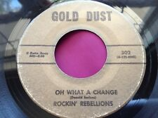 Hear Rare Alabama Garage 45 : Rockin' Rebellions ~ Oh What A Change ~ Gold Dust
