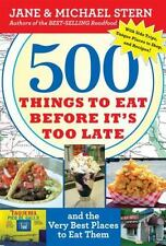 500 Things to Eat Before It's Too Late : And the Very Best Places to Eat Them by