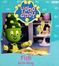 Yoho Ahoy: Fish with Grog, Yoho Ahoy   Paperback Book   Good   9780563556770