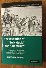 The Invention Of Folk Music And Art Music.  Matthew Gelbart.
