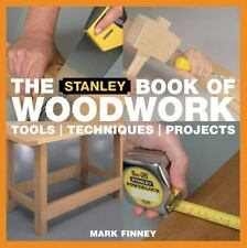 The Stanley Book of Woodwork : Tools Techniques Projects by Mark Finney (2006, P