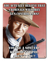 Criminals and Gun Control Laws Humor with John Wayne Metal Sign