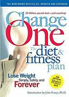 Change One the Diet and Fitness Plan : Lose Weight Simply, Safely, and Forever