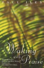 Waking with Praise : Meditations and Prayers for Holy Week, Easter and the...
