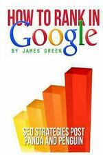 How to Rank in Google : SEO Strategies Post Panda and Penguin by James Green...