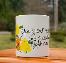 God Grant Me Patience... And I Want It Right Now!!! Flower Bancroft Coffee Mug