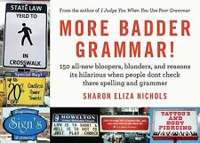 More Badder Grammar!: 150 All-New Bloopers, Blunders, and Reasons Its Hilarious