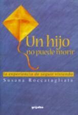 Un Hijo No Puede Morir: La Experiencia De Seguir Viviendo (Spanish Edition) by