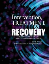 Intervention, Treatment, and Recovery: A Practical Guide to the TAP 21 Addiction
