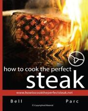 How To Cook The Perfect Steak: The BEST DIY guide ever written