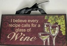 """I Believe Every Recipe Calls For A Glass Of Wine� Wall Plaque Picture Grapes Ds"