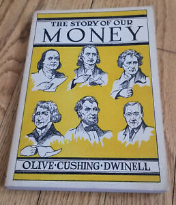 Olive Cushing Dwinell STORY OF OUR MONEY 1946 PB Finance History 720