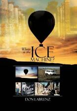 Where Is the Ice MacHine? by Don Labrenz (2013, Hardcover)