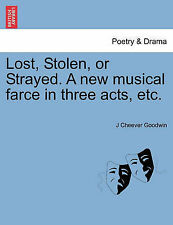 New Lost, Stolen, or Strayed. A new musical farce in three acts, etc.