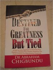 Destined For Greatness But Tied by Abraham Chigbundu