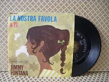 Jimmy Fontana La nostra favola -  45g 7'' (B4)