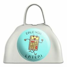 Calc You Later Catch Calculator Funny Humor White Cowbell Cow Bell Instrument