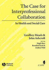 The Case for Interprofessional Collaboration: In Health and Social Care