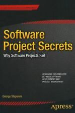 Software Project Secrets : Why Software Projects Fail by George Stepanek...