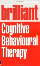 Brilliant Cognitive Behavioural Therapy: How to Use CBT to Improve Your Mind a,