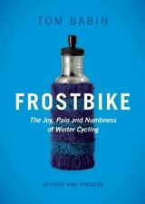 Frostbike : The Joy, Pain and Numbness of Winter Cycling by Tom Babin (2015,...