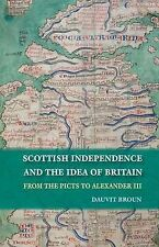 Scottish Independence and the Idea of Britain: From the Picts to Alexander III,
