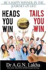 Heads You Win Tails You Win : Be a Happy Winner in the Journey of Life! by A....